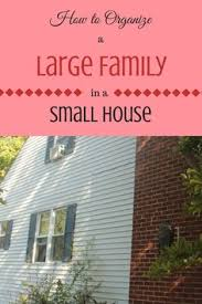 A Small House How To Make A Small House Work For A Large Family Smallest House