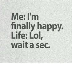 Happy Life Meme - me i m finally happy life lol wait a sec meme on me me