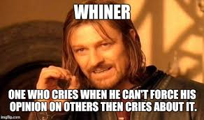 Whiner Meme - one does not simply meme imgflip