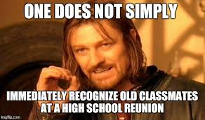 High School Reunion Meme - one does not simply immediately recognize old classmates at a high
