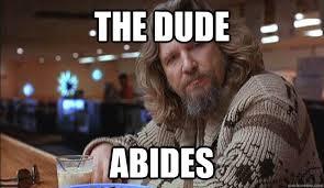 The Big Lebowski Meme - the dude abides the dude quickmeme
