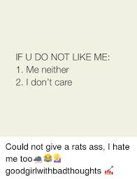 Rats Ass Meme - if u do not like me 1 me neither 2 i don t care could not give a