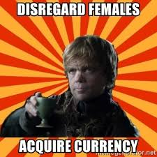 Disregard Females Acquire Currency Meme - disregard females acquire currency tyrion lannister meme generator