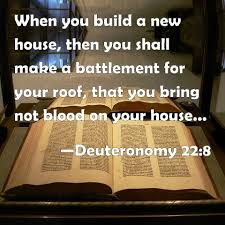 deuteronomy 22 8 when you build a new house then you shall make a