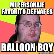 Balloon Boy Meme - meme friki mi personaje favorito de fnaf es balloon boy 16563864