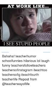Funny Stupid People Memes - i see stupid people but they don t know thattheyre stupid i see