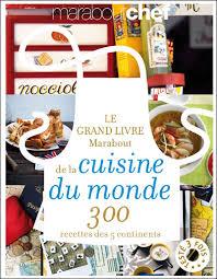 la cuisine du monde le grande livre marabout de la cuisine du monde 300 recettes des 5