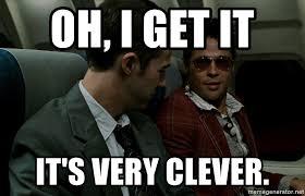Tyler Durden Meme - oh i get it it s very clever tyler durden fight club meme