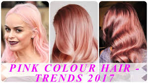 Colour Trend by Pink Colour Hair Latest Hair Colour Trends 2017 Youtube