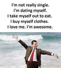 Single People Memes - i m not really single i m dating myself i take myself out to eat