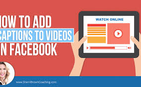 fb update how to add captions to videos on facebook fb update sherri brown