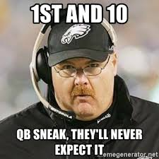 Andy Reid Meme - 1st and 10 qb sneak they ll never expect it andy reid lets see