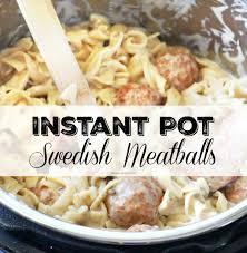 instant pot swedish meatballs recipe the eyes of a boy