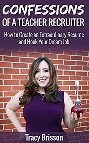 How To Make A Resume For Teaching Job by Amazon Com Confessions Of A Teacher Recruiter How To Create An