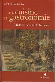 histoire de la cuisine et de la gastronomie fran軋ises de la cuisine à la gastronomie histoire de la table française