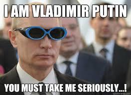 Vladimir Putin Memes - i am vladimir putin you must take me seriously putin