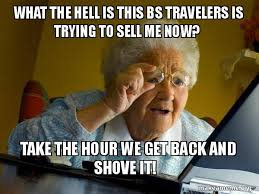 What The Hell Is A Meme - what the hell is this bs travelers is trying to sell me now take