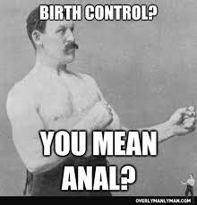 Birth Control Meme - manly birth control