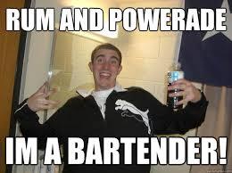 Funny Bartender Memes - rum and powerade im a bartender scumbag sam quickmeme