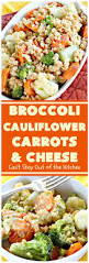 broccoli cauliflower carrots and cheese can u0027t stay out of the