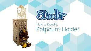 3doodler 2 0 the world 3doodler 2 0 how to doodle potpourri holder youtube