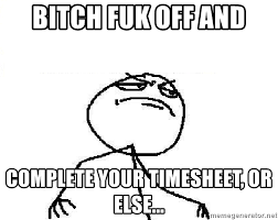 Fuk Yeah Meme - bitch fuk off and complete your timesheet or else fuck yeah