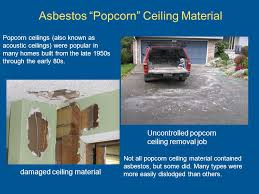 Asbestos Popcorn Ceiling by Asbestos Awareness U2013hazards And Regulations Ppt Video Online