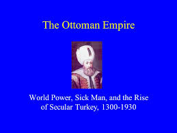 Ottoman Power by The Ottoman Empire World Power Sick Man And The Rise Of Secular