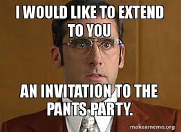 Pants Party Meme - i would like to extend to you an invitation to the pants party