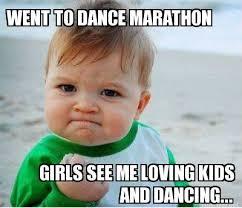 Meme Maker All The Things - meme maker went to dance marathon girls see me loving kids and
