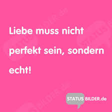 whatsapp liebes status spr che liebe muss nicht perfekt sein sondern echt schöner spruch für