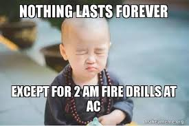 Fire Drill Meme - nothing lasts forever except for 2 am fire drills at ac make a meme