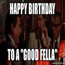 Meme Generator Goodfellas - happy birthday to a good fella goodfellas laugh meme generator