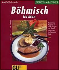 böhmische küche böhmisch kochen traditionelle rezepte die leicht gelingen und