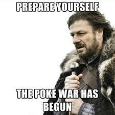 Poke Meme - prepare yourself the poke war has begun create meme