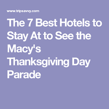 the 7 best hotels near the 2018 macy s thanksgiving day parade
