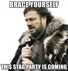 Stag Party Meme - brace yourself this stag party is coming brace yourself winter is