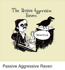 Passive Aggressive Meme - 25 best memes about passive aggressive raven passive