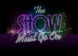 quote of the week the show must go on