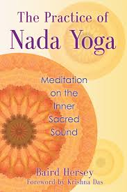 the practice of nada yoga meditation on the inner sacred sound