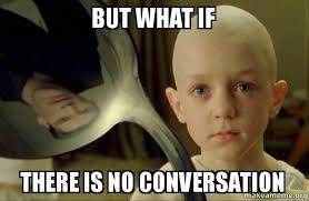Memes For Conversation - but what if there is no conversation there is no spoon make a meme