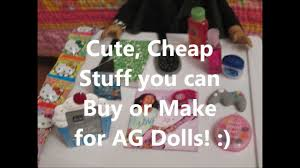 cheap stuff you can buy or make for ag dolls