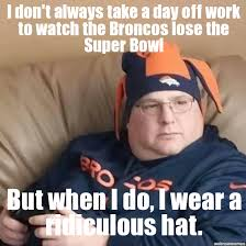 Broncos Superbowl Meme - broncos lose super bowl i don t always take a day off work to