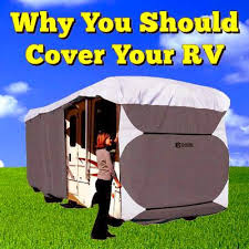 why you should cover your rv we a new 09 trailer and are