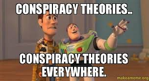 Conspiracy Meme - conspiracy theories conspiracy theories everywhere make a meme