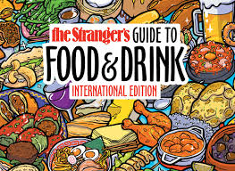 the stranger seattle s only newspaper stranger s guide to food and drink international edition