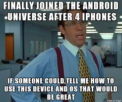 Iphone User Meme - i m just a small town ex iphone user in a whole new universe