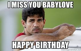 Diego Costa Meme - i miss you babylove happy birthday diego costa meme generator