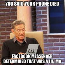 Phone Died Meme - you said your phone died facebook messenger determined that was a