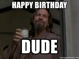 The Dude Meme - happy birthday dude the dude abides meme generator